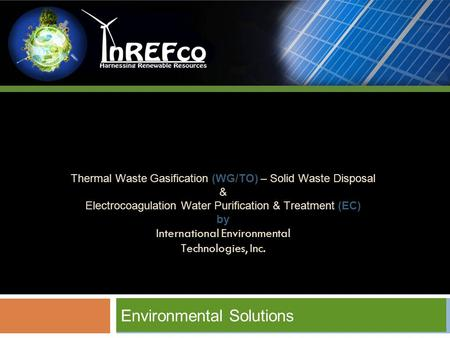 Thermal Waste Gasification (WG/TO) – Solid Waste Disposal & Electrocoagulation Water Purification & Treatment (EC) by International Environmental Technologies,
