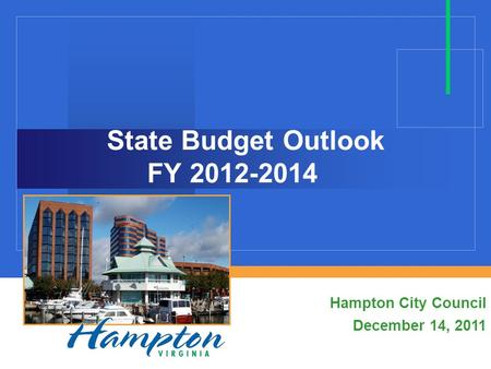 State Budget Outlook FY 2012-2014 Hampton City Council December 14, 2011.