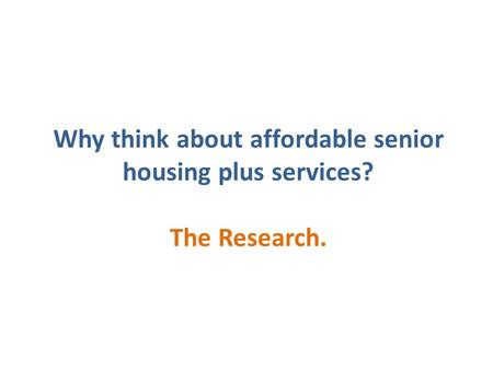 Why think about affordable senior housing plus services? The Research.