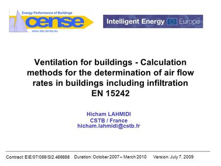 Contract: EIE/07/069/SI2.466698 Duration: October 2007 – March 2010Version: July 7, 2009 Ventilation for buildings - Calculation methods for the determination.