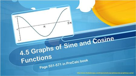 4.5 Graphs of Sine and Cosine Functions Page 551-571 in PreCalc book