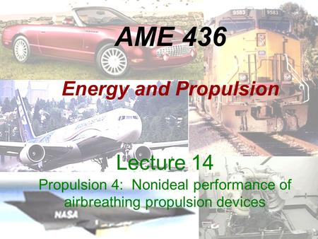 AME 436 Energy and Propulsion Lecture 14 Propulsion 4: Nonideal performance of airbreathing propulsion devices.