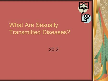 "What Are Sexually Transmitted Diseases? 20.2. Objectives Describe why sexually transmitted diseases (STDs) are said to be a ""silent epidemic"". Identify."