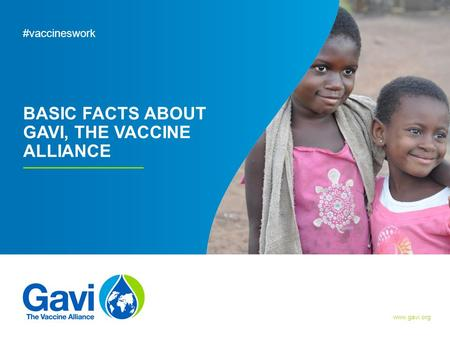 Www.gavi.org BASIC FACTS ABOUT GAVI, THE VACCINE ALLIANCE Page: 1 #vaccineswork Gavi/2012/Doune Porter.