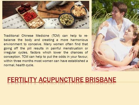 Traditional Chinese Medicine (TCM) can help to re- balance the body and creating a more harmonious environment to conceive. Many women often find that.