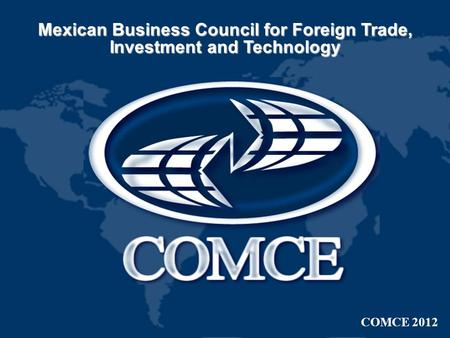 Mexican Business Council for Foreign Trade, Investment and Technology COMCE 2012.