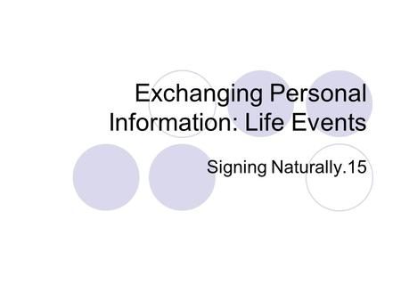 Exchanging Personal Information: Life Events Signing Naturally.15.