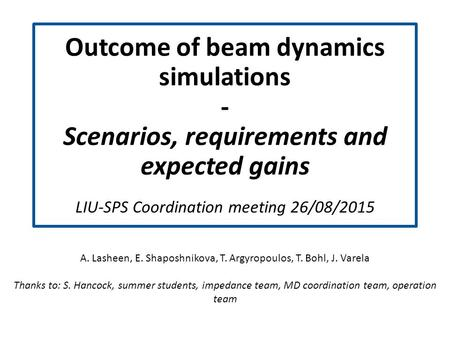 Outcome of beam dynamics simulations - Scenarios, requirements and expected gains s LIU-SPS Coordination meeting 26/08/2015 A. Lasheen, E. Shaposhnikova,