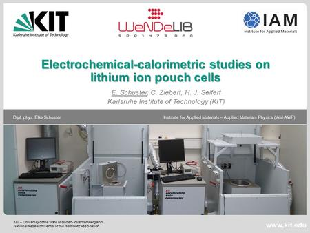 KIT – University of the State of Baden-Wuerttemberg and National Research Center of the Helmholtz Association Dipl. phys. Elke Schuster Institute for Applied.