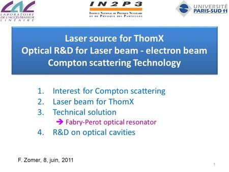 Laser source for ThomX Optical R&D for Laser beam - electron beam Compton scattering Technology 1.Interest for Compton scattering 2.Laser beam for ThomX.