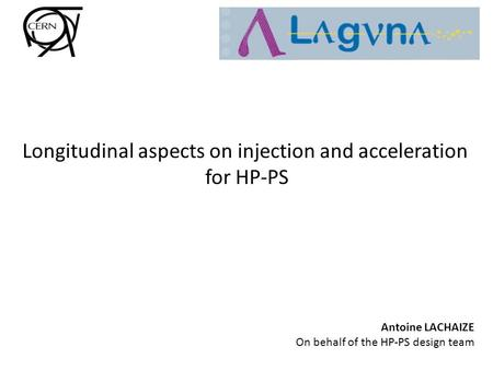 Longitudinal aspects on injection and acceleration for HP-PS Antoine LACHAIZE On behalf of the HP-PS design team.