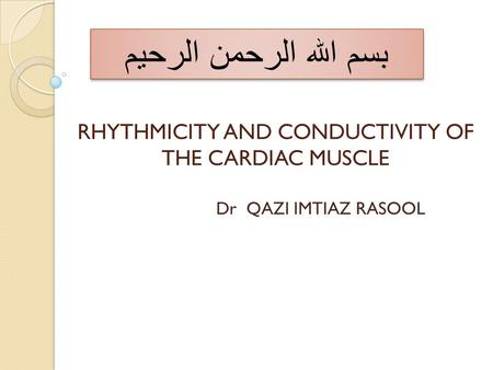 RHYTHMICITY AND CONDUCTIVITY OF THE CARDIAC MUSCLE