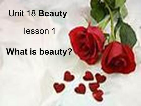 Unit 18 Beauty lesson 1 What is beauty? Beauty is in the eye of the beholder Margaret Wolfe Hungerford (1855-1897), an Irish novelist whose light romantic.