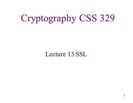 Cryptography CSS 329 Lecture 13:SSL.