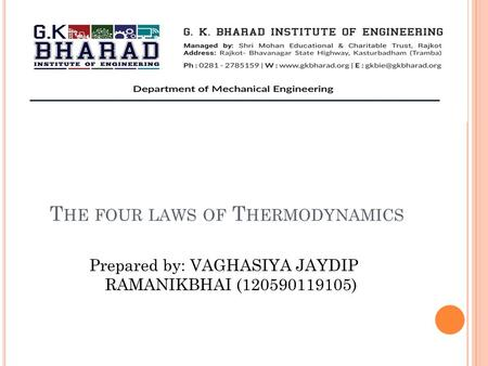 T HE FOUR LAWS OF T HERMODYNAMICS Prepared by: VAGHASIYA JAYDIP RAMANIKBHAI (120590119105)