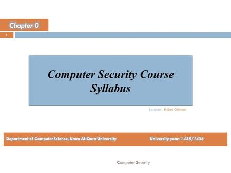 Computer Security Course Syllabus 1 Computer Security Lecturer : H.Ben Othmen.