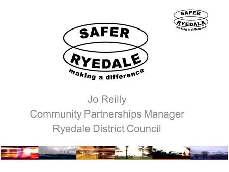 Jo Reilly Community Partnerships Manager Ryedale District Council.