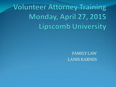 FAMILY LAW LANIS KARNES. WHAT THIS COURSE WILL COVER Parenting plan as of 7/1/14 Statutory Parental Rights as of 7/1/14 TCA 36-6-101 (a) (3) (A) Custody.