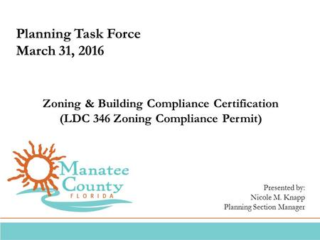 Planning Task Force March 31, 2016 Zoning & Building Compliance Certification (LDC 346 Zoning Compliance Permit) Presented by: Nicole M. Knapp Planning.