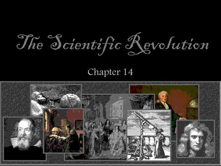 The Scientific Revolution Chapter 14. Key Concept / Course Themes 1.1.4 New Ideas in science based on observation, experimentation, and mathematics challenged.