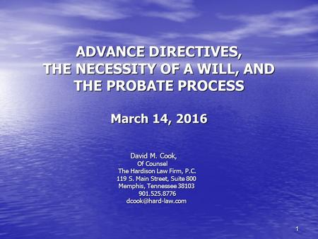 1 ADVANCE DIRECTIVES, THE NECESSITY OF A WILL, AND THE PROBATE PROCESS March 14, 2016 David M. Cook, David M. Cook, Of Counsel Of Counsel The Hardison.