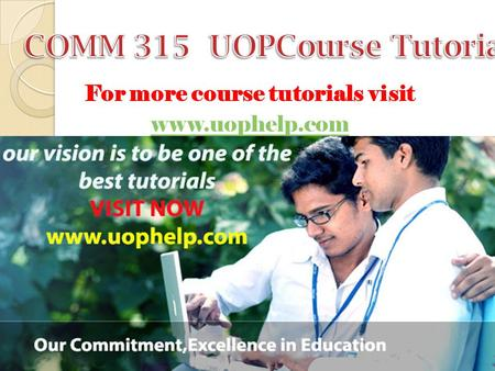 For more course tutorials visit www.uophelp.com. COMM 315 Entire Course For more course tutorials visit www.uophelp.com COMM 315 Week 1 The Place for.