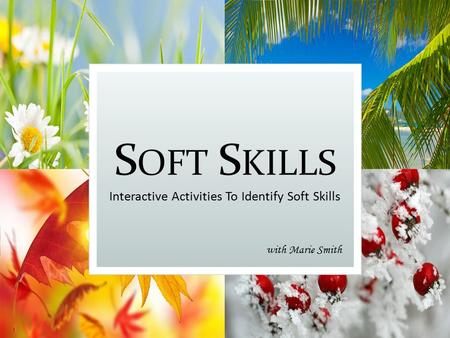 S OFT S KILLS Interactive Activities To Identify Soft Skills with Marie Smith.