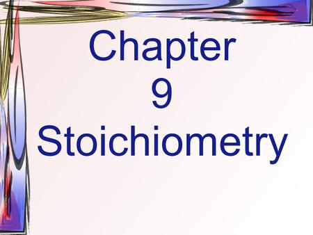 Chapter 9 Stoichiometry. Stoichiometry Composition Stoichiometry: deals with the mass relationships of elements in compounds. Reaction Stoichiometry: