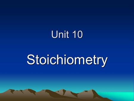 Unit 10 Stoichiometry. Stoichiometry Looking at quantitative relationships of the reactants and products of a chemical equation MUST use a balanced equation.