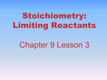 Stoichiometry: Limiting Reactants Chapter 9 Lesson 3.