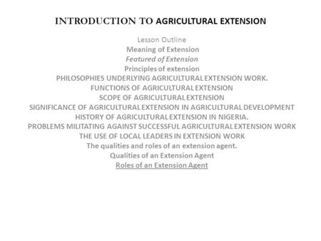 INTRODUCTION TO AGRICULTURAL EXTENSION Lesson Outline Meaning of Extension Featured of Extension Principles of extension PHILOSOPHIES UNDERLYING AGRICULTURAL.