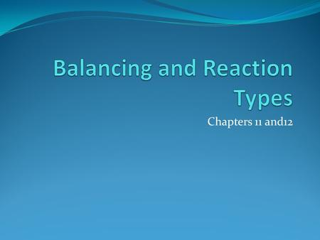 Chapters 11 and12. Chemical Reaction One or more substance(s) change into one or more new substances Reactants Products Exothermic- energy is product.