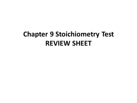 Chapter 9 Stoichiometry Test REVIEW SHEET
