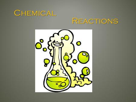 Chemical Reactions. Signs of a Chemical Reaction: -Evolution of light and heat -Formation of a gas -Formation of a precipitate -Color change.