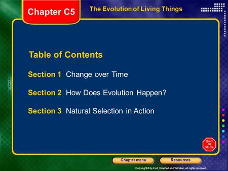 Copyright © by Holt, Rinehart and Winston. All rights reserved. ResourcesChapter menu Table of Contents Section 1 Change over Time Section 2 How Does Evolution.