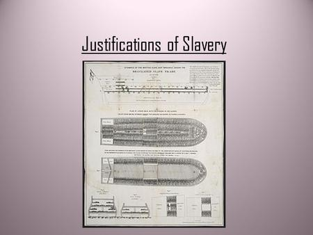 Justifications of Slavery. Why did people allow slavery to happen Why did people allow slavery to happen ? Many people justified slavery for three main.
