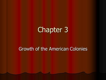 Chapter 3 Growth of the American Colonies. English Civil War 1640 -1660 England is at civil war 1640 -1660 England is at civil war Parliament will have.