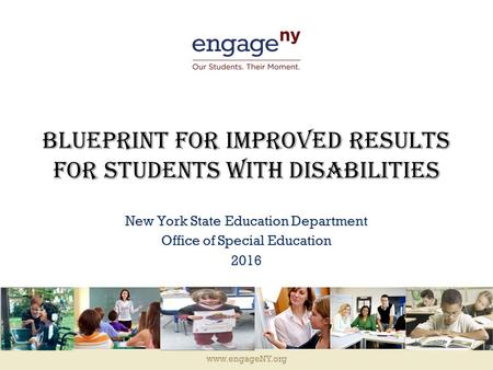 Www.engageNY.org Blueprint for Improved Results for Students with Disabilities New York State Education Department Office of Special Education 2016.