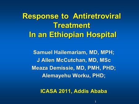 Response to Antiretroviral Treatment In an Ethiopian Hospital Samuel Hailemariam, MD, MPH; J Allen McCutchan, MD, MSc Meaza Demissie, MD, PMH, PHD; Alemayehu.