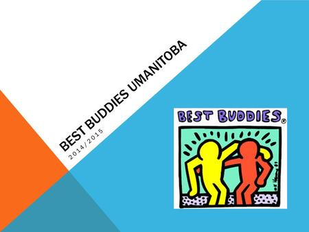 BEST BUDDIES UMANITOBA 2014/2015. WHAT IS BEST BUDDIES? Best Buddies is a national charitable organization that helps provide meaningful friendships.