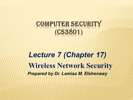 Lecture 7 (Chapter 17) Wireless Network Security Prepared by Dr. Lamiaa M. Elshenawy 1.