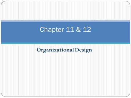 Organizational Design 1 Chapter 11 & 12. Defining Organizational Structure 2  Organizational Structure ◦ The formal arrangement of jobs within an organization.
