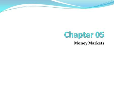 Money Markets. Chapter Outline Definition of Money Markets: Chapter Overview Money Markets Yields on Money Market Securities Money Market Securities Money.