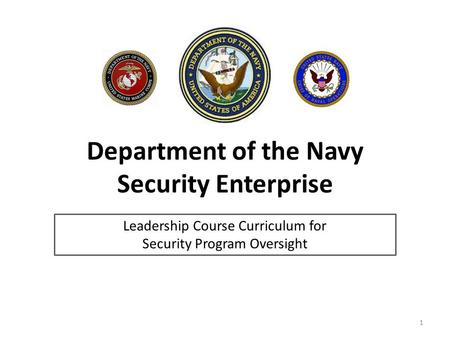 Department of the Navy Security Enterprise Leadership Course Curriculum for Security Program Oversight 1.