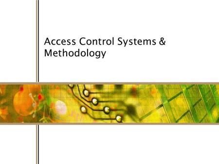 1 Access Control Systems & Methodology. Access control is the collection of mechanisms that permits managers of a system to exercise a directing or restraining.