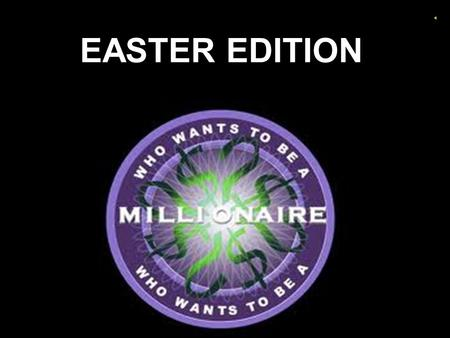 EASTER EDITION. QUESTION 1 The word Easter originated from where? A Cadbury's Easter eggs B The Easter bunny C The Greek goddess Eostre D The 1 st spring.