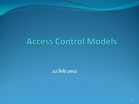 22 feb 2012 1 2 What is Access Control? Access control is the heart of security Definitions: * The ability to allow only authorized users, programs or.