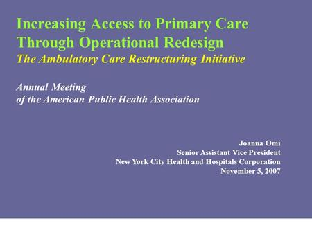 1 Increasing Access to Primary Care Through Operational Redesign The Ambulatory Care Restructuring Initiative Annual Meeting of the American Public Health.