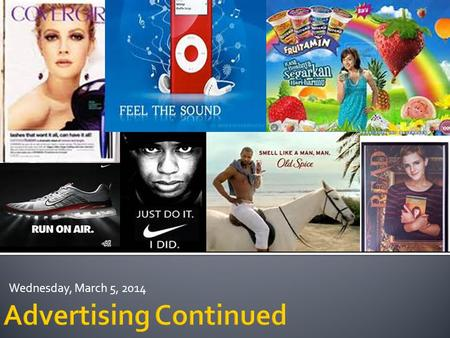 "Wednesday, March 5, 2014.  Advertisement can be defined as ""A complex form of communication using objectives and strategies to impact consumer thoughts,"