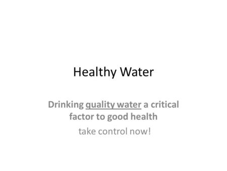 Healthy Water Drinking quality water a critical factor to good health take control now!
